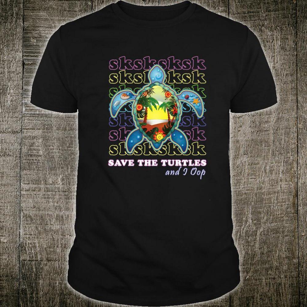 SKSKSK and I Oop Save The Turtles Shirt Trendy Meme Girls Shirt