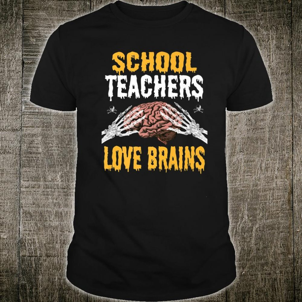 School Teachers Love Brains Halloween Teacher Costume Shirt