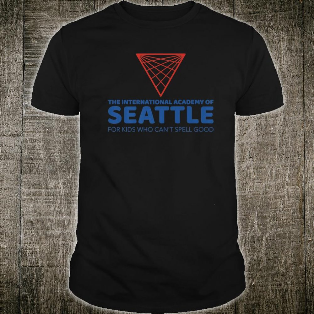 Seattle's Best Academy for Who Can't Spell Good Shirt