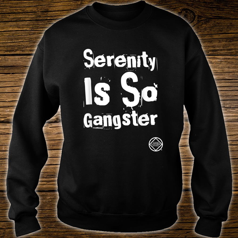 Serenity Is Gangster Narcotics Anonymous NA AA Shirt sweater