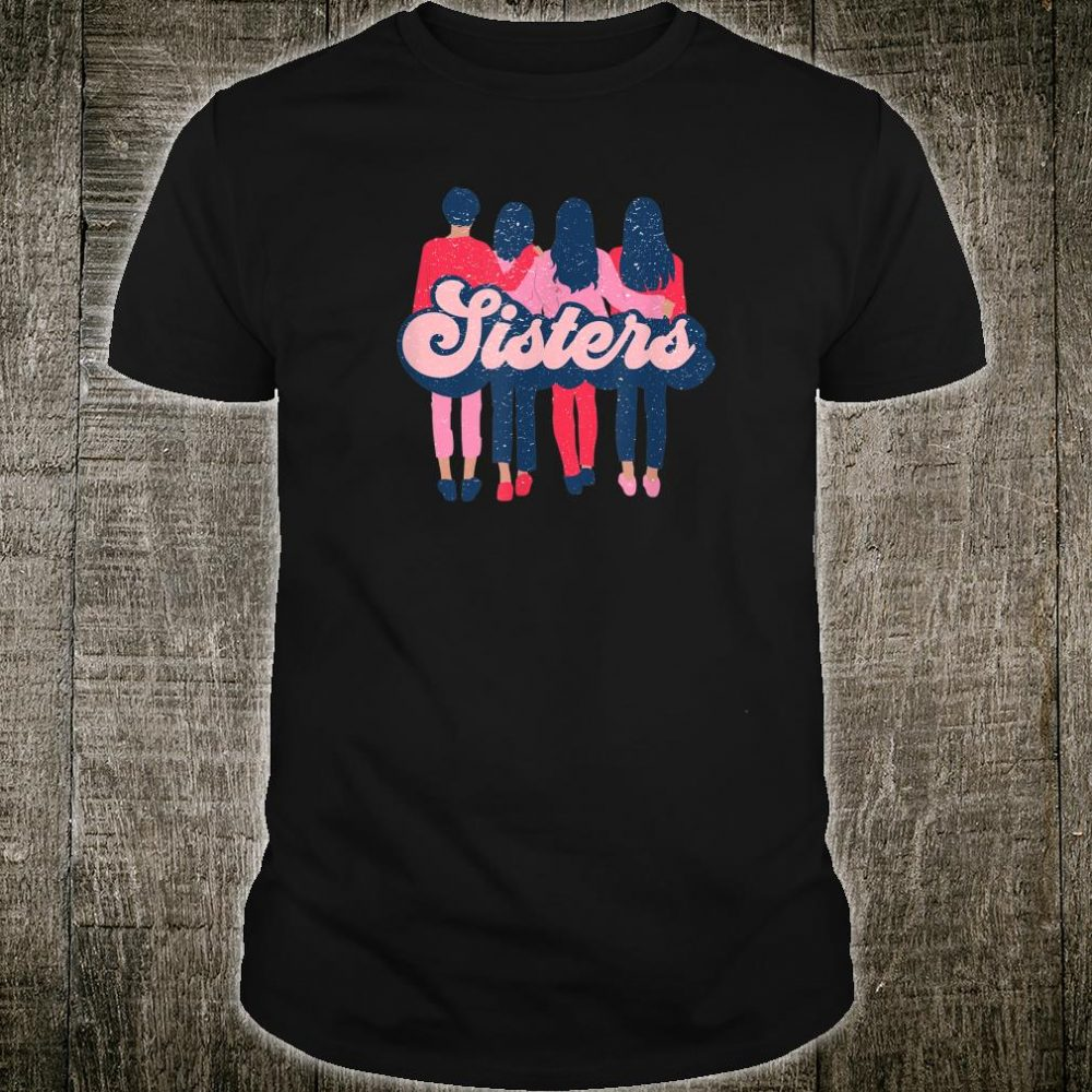 Sisters Arm in Arm Sibling Love Distressed Style Shirt