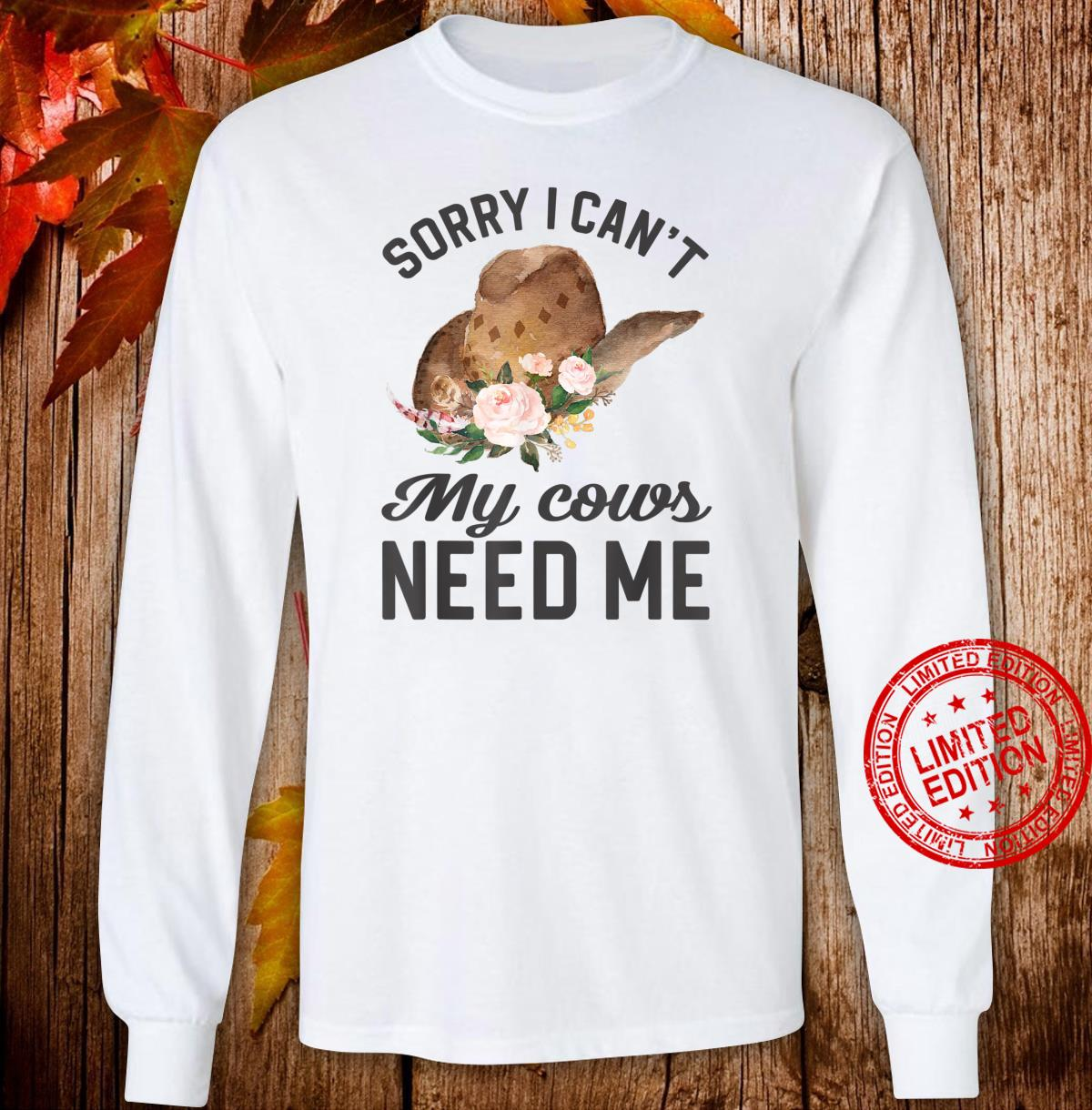 Sorry I Can't My Cows Need Me Shirt long sleeved