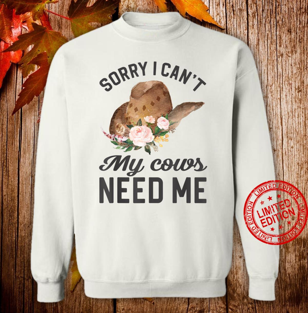 Sorry I Can't My Cows Need Me Shirt sweater