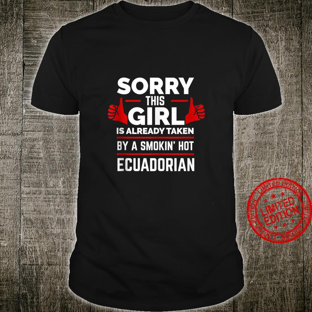 Sorry This Girl is Taken by Smoking Hot Ecuadorian Ecuador Shirt