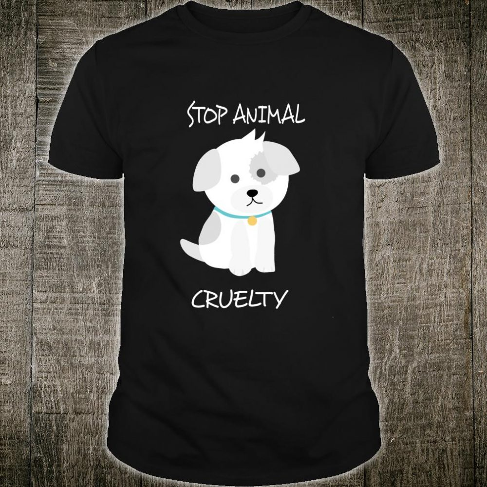 Stop Animal Cruelty Puppy Dog Shirt