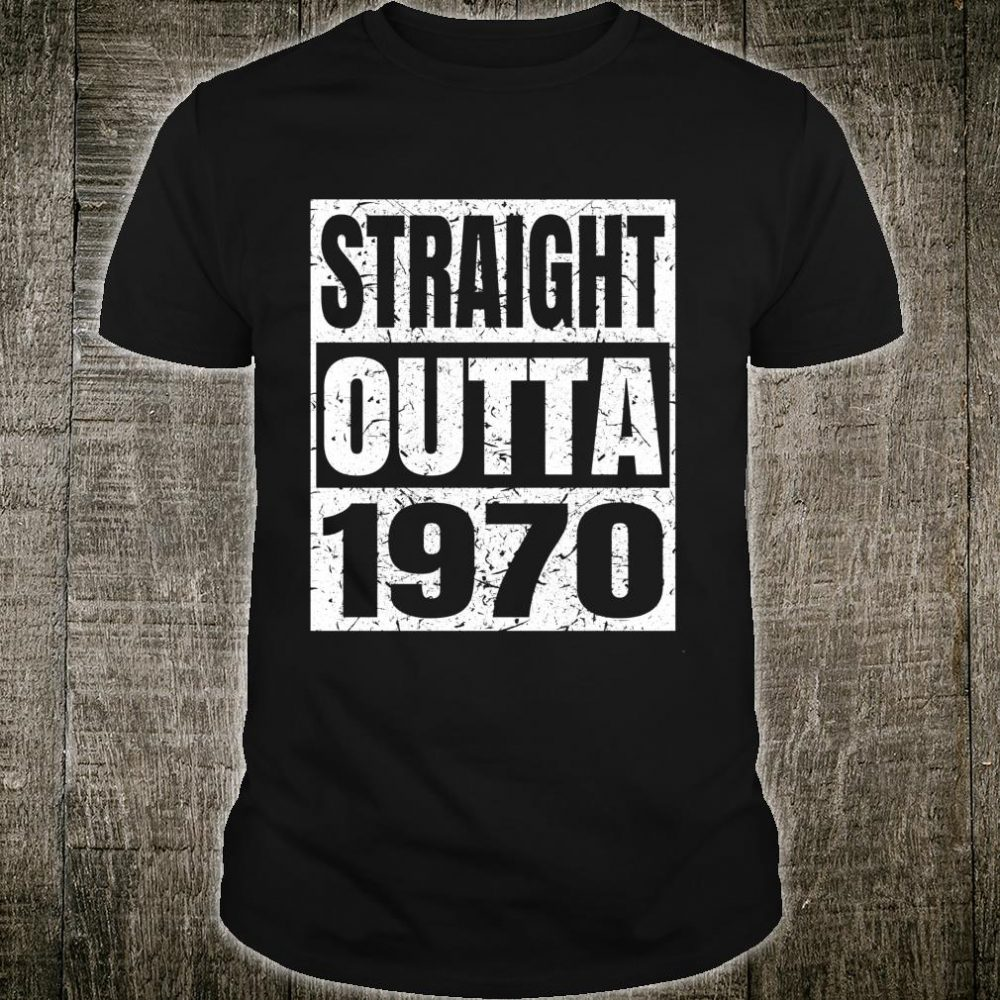 Straight Outta 1970 50th Birthday Years Old Ideas Shirt