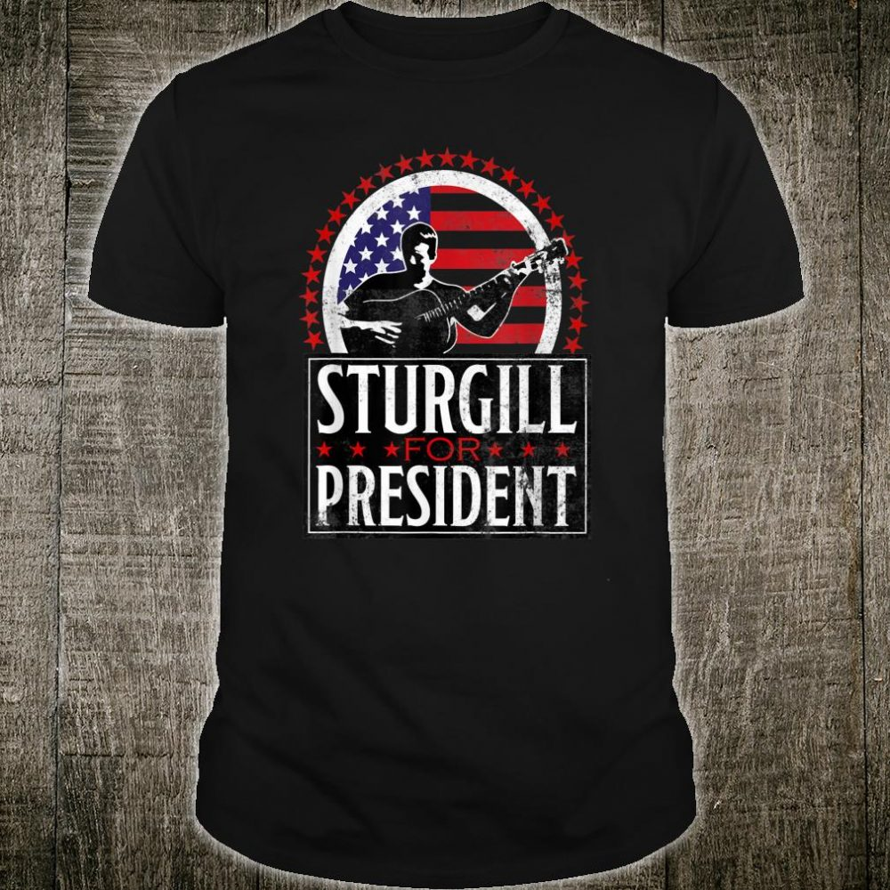 Sturgill for President Shirt Retro Distressed Style Shirt