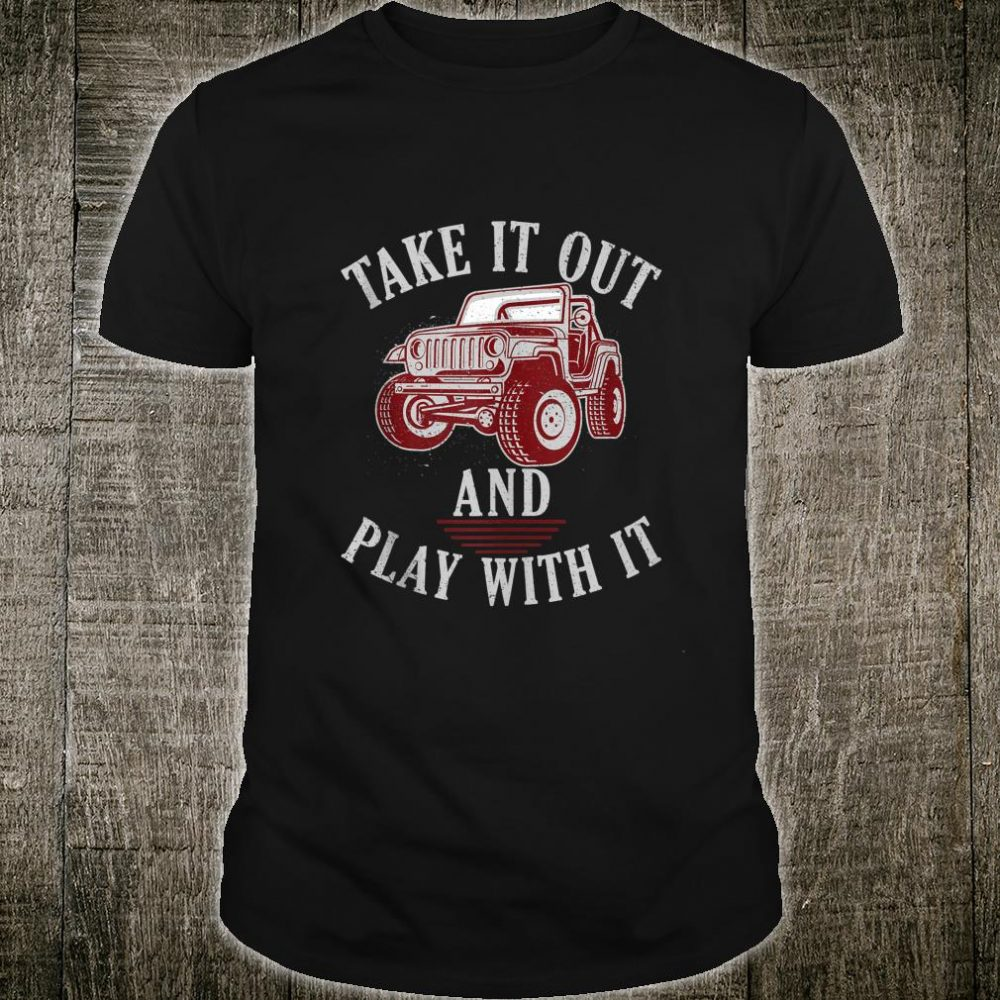 Take It Out And Play With It Jeeps Off Road Vintage Shirt