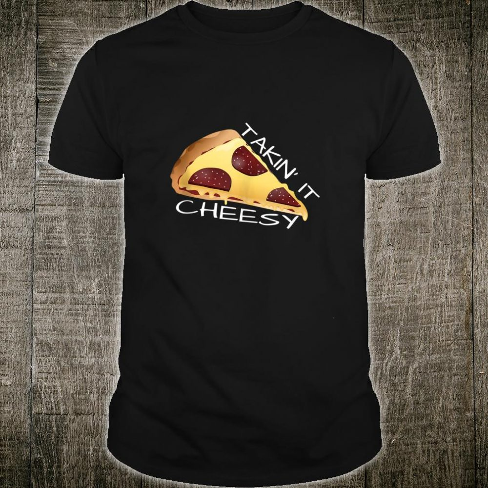 Takin' It Cheesy Pizza Shirt