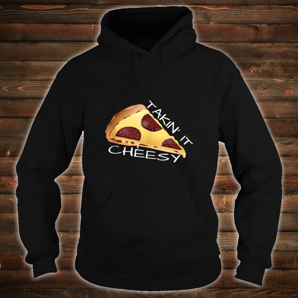 Takin' It Cheesy Pizza Shirt hoodie