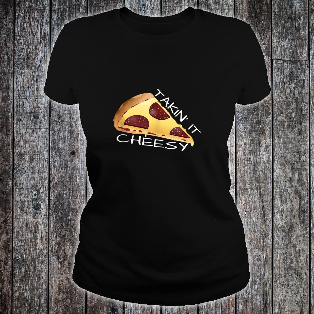 Takin' It Cheesy Pizza Shirt ladies tee