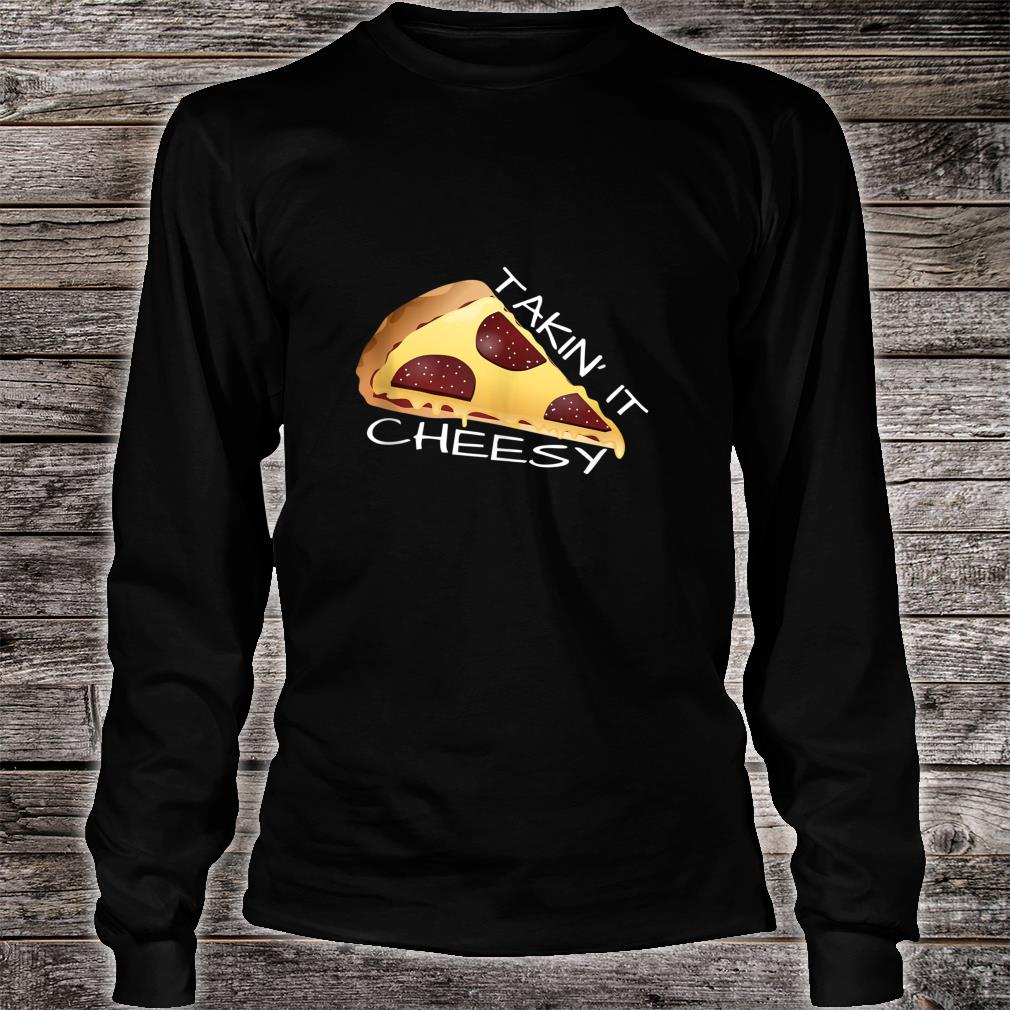 Takin' It Cheesy Pizza Shirt long sleeved