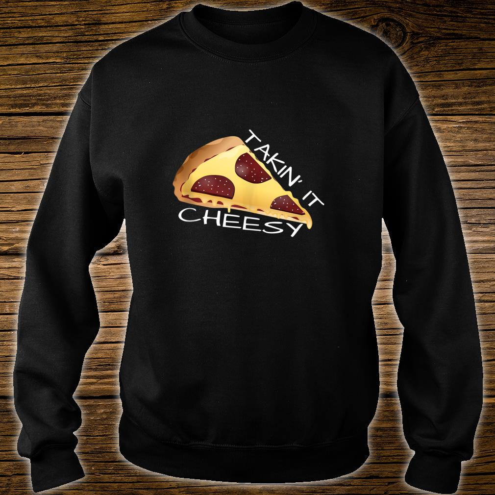 Takin' It Cheesy Pizza Shirt sweater