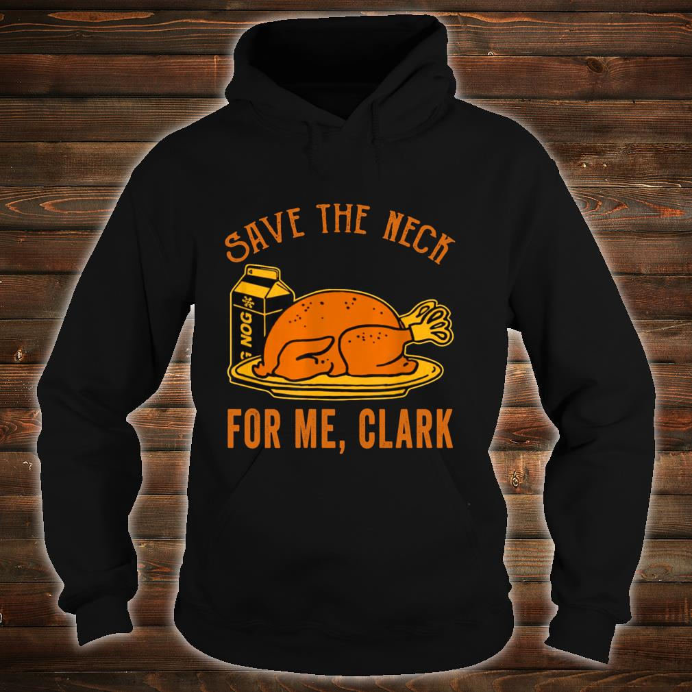 Thanksgiving Save The Neck For Me, Clark Turkey Meats Shirt hoodie