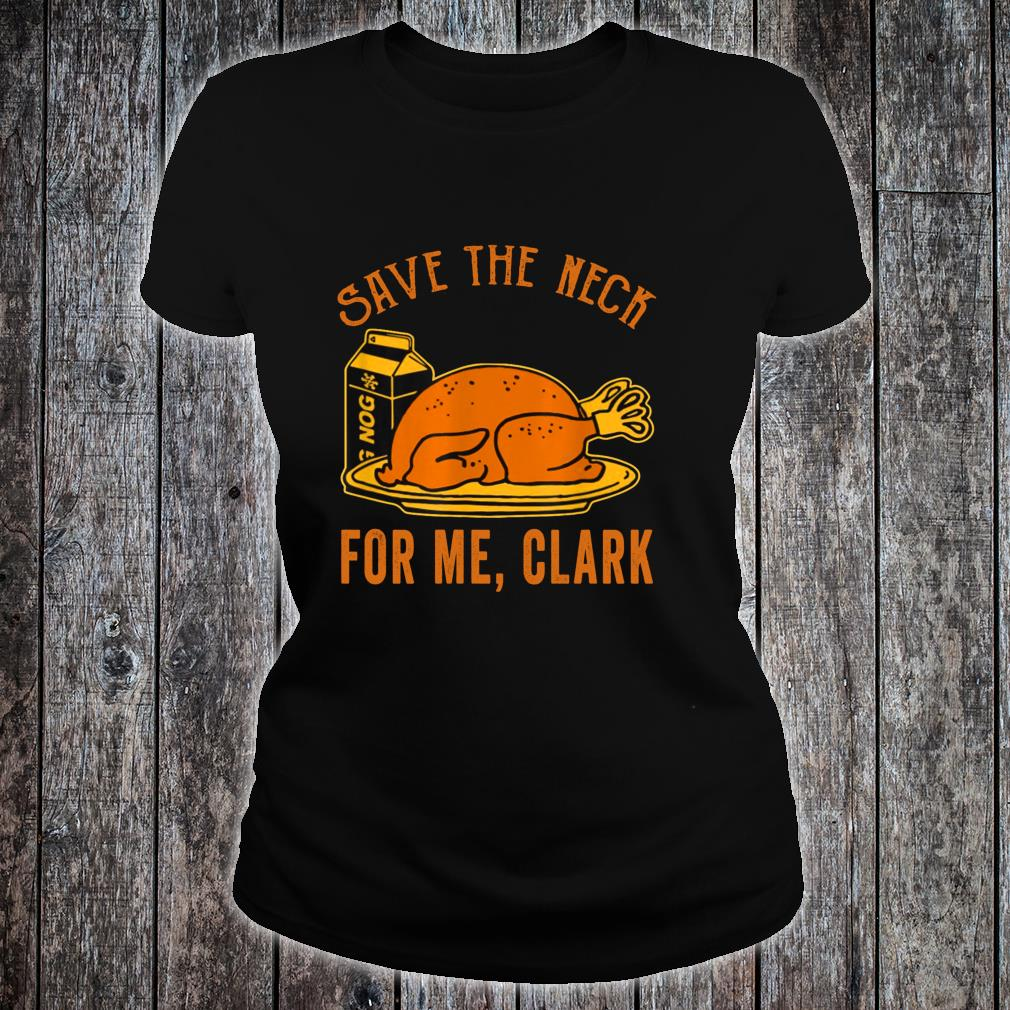 Thanksgiving Save The Neck For Me, Clark Turkey Meats Shirt ladies tee