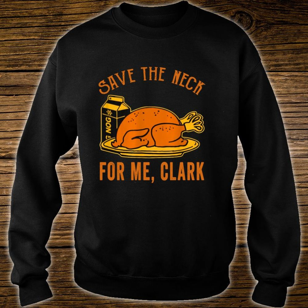 Thanksgiving Save The Neck For Me, Clark Turkey Meats Shirt sweater