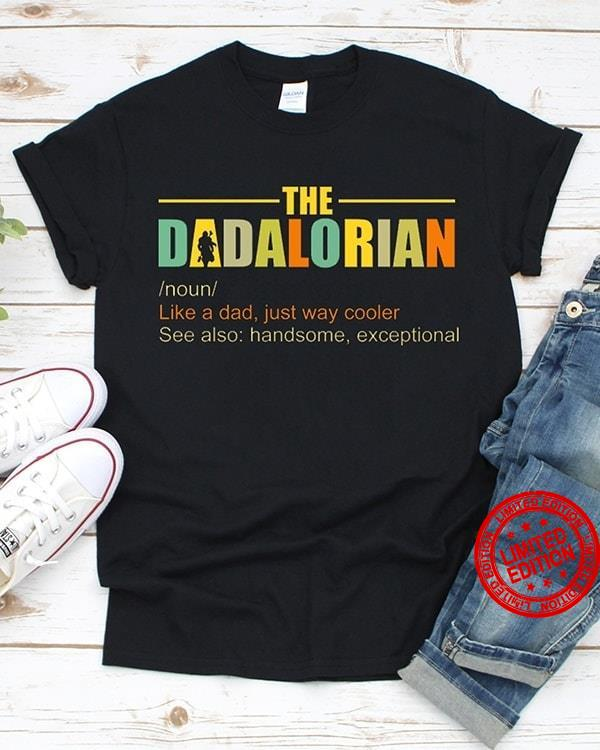 The Dadalorian Like A Dad Just Way Cooler See Also Handsome Exceptional Shirt