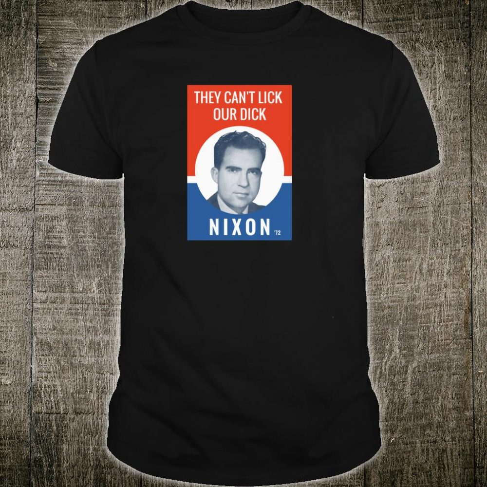 They Can't Lick Our Dick Nixon Election Shirt