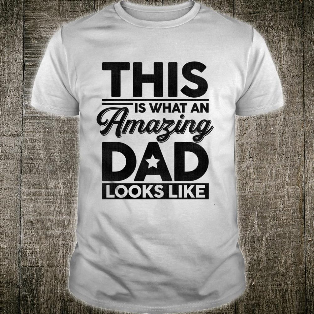 This Is What An Amazing Dad Looks Like Father's Day Shirt