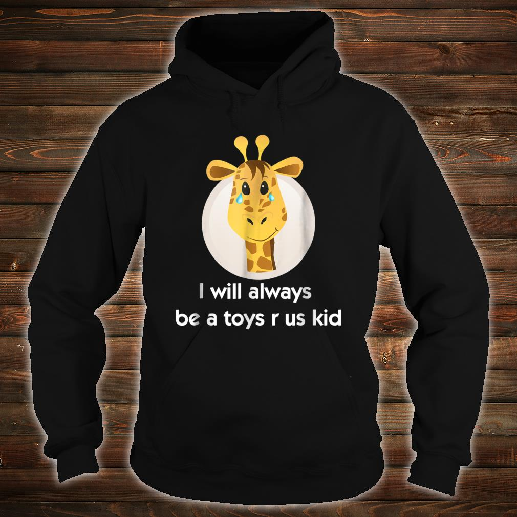 Toy us Shirt r for us who love toys. crying giraffe Shirt hoodie