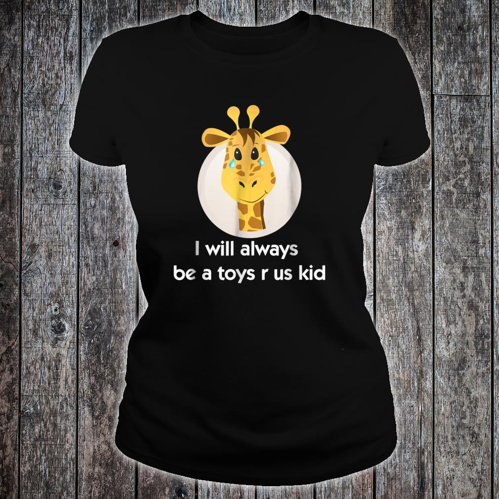 Toy us Shirt r for us who love toys. crying giraffe Shirt ladies tee