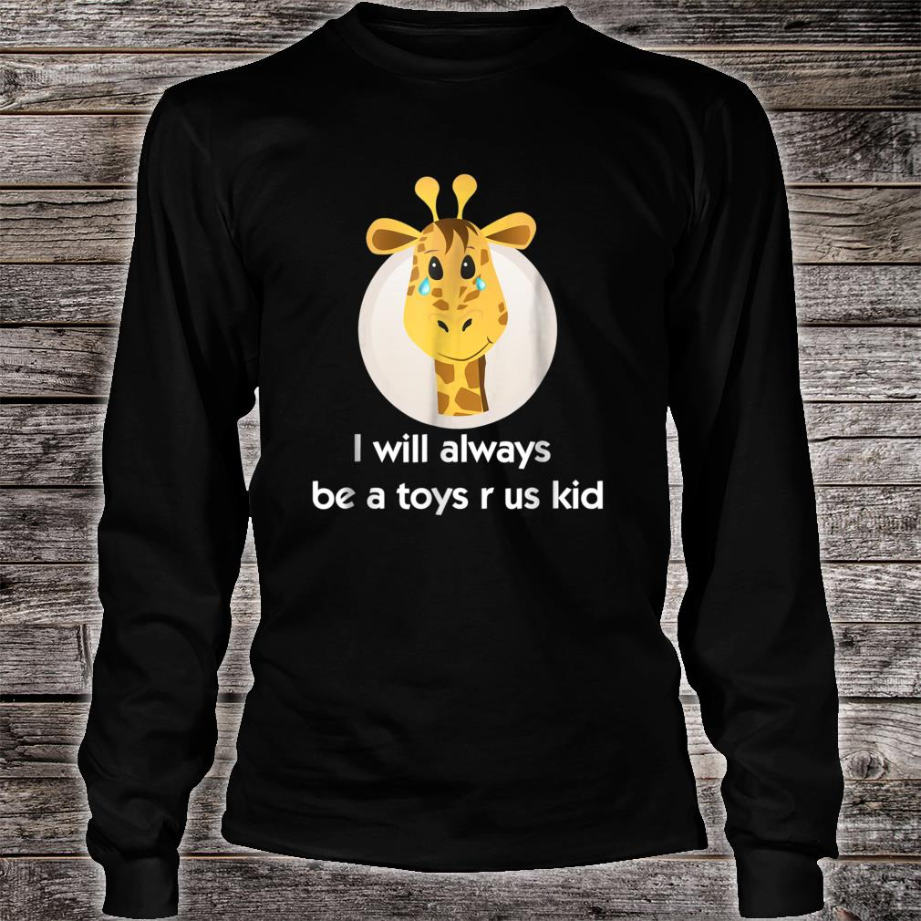 Toy us Shirt r for us who love toys. crying giraffe Shirt long sleeved