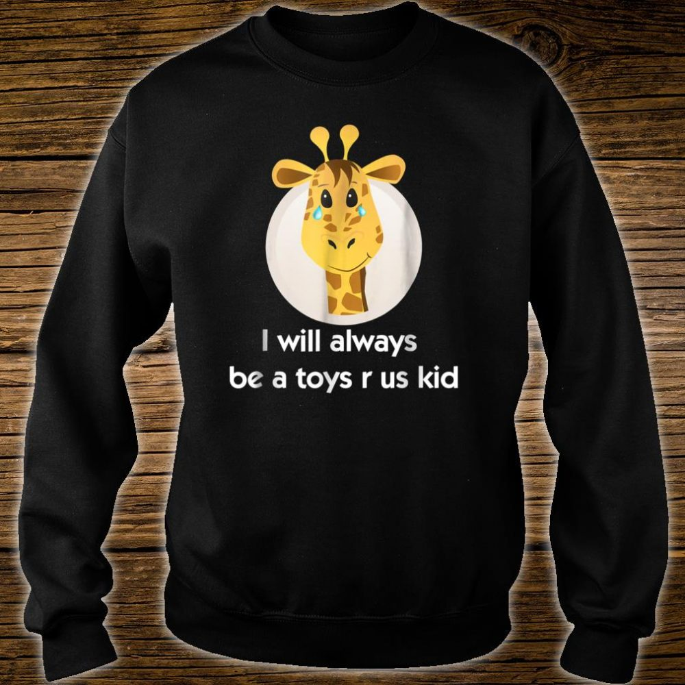 Toy us Shirt r for us who love toys. crying giraffe Shirt sweater