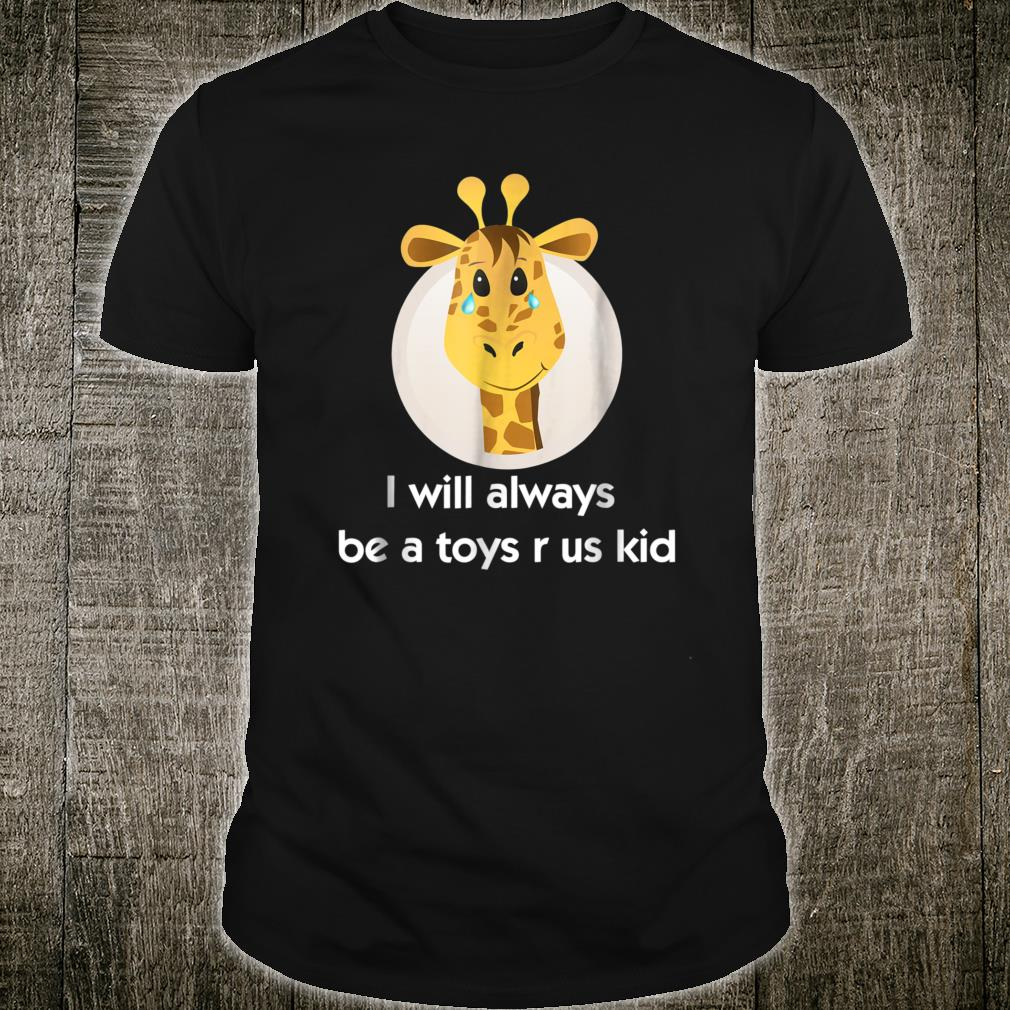 Toy us Shirt r for us who love toys. crying giraffe Shirt