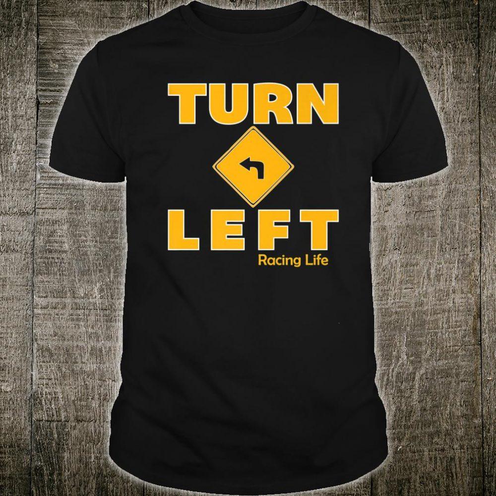 Turn Left Racing Life Dirt Track Car Racing Shirt