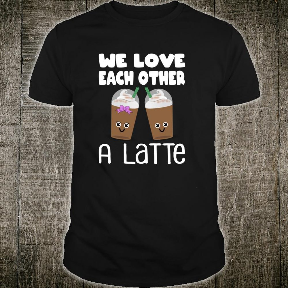 Valentines Day Shirt We Love Each Other A Latte Couples Shirt