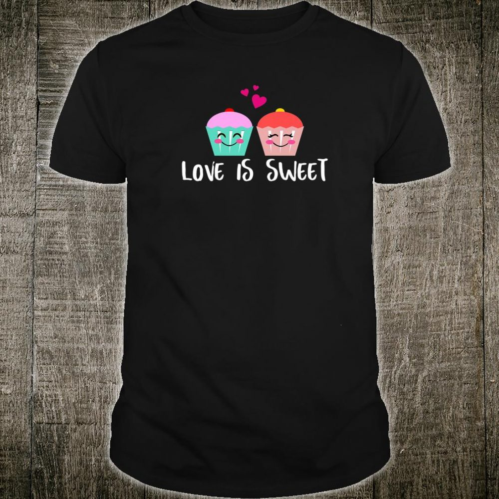 Valentines Sweetheart Loving Cupcake Sugar Love Is Sweet Shirt
