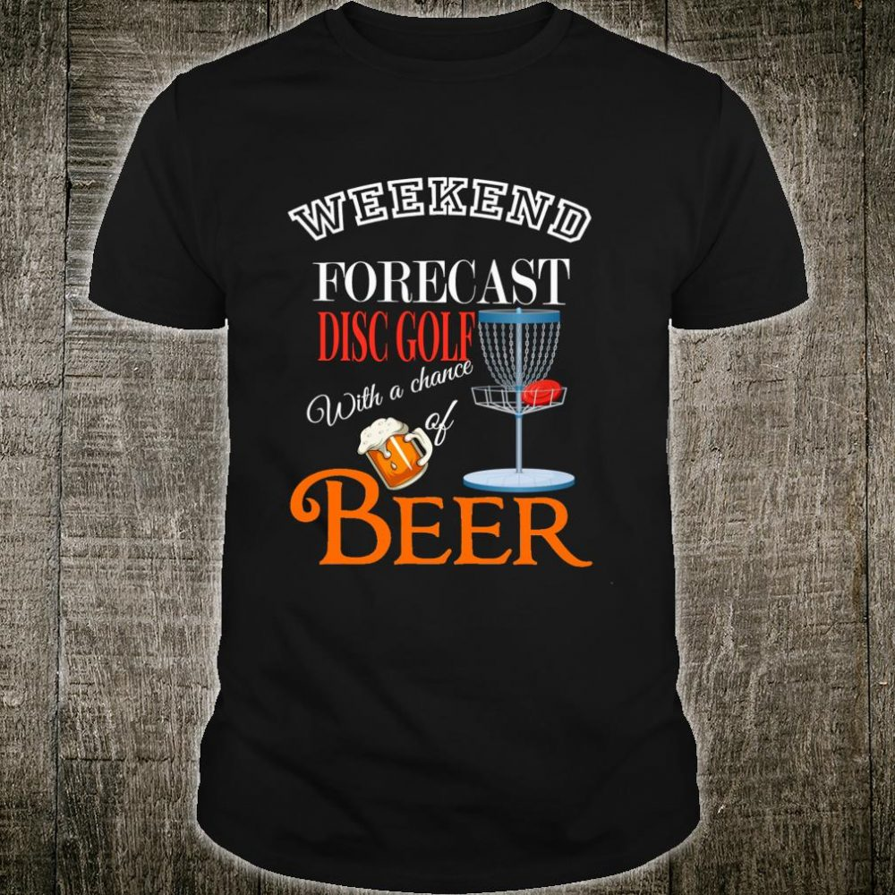 Weekend Forecast Disc Golf And Beer Discgolf Shirt