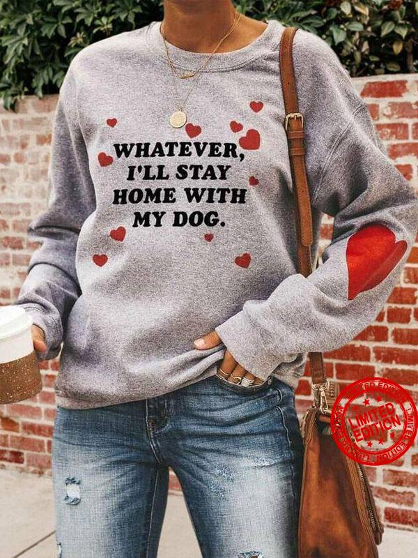 Whatever I'll Stay Home With M Dog Shirt