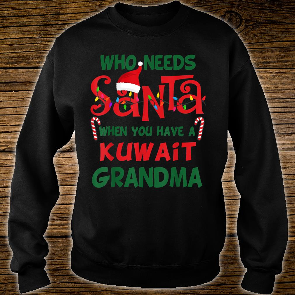 Who needs Santa When You have a Kuwait Grandma Xmas Shirt sweater