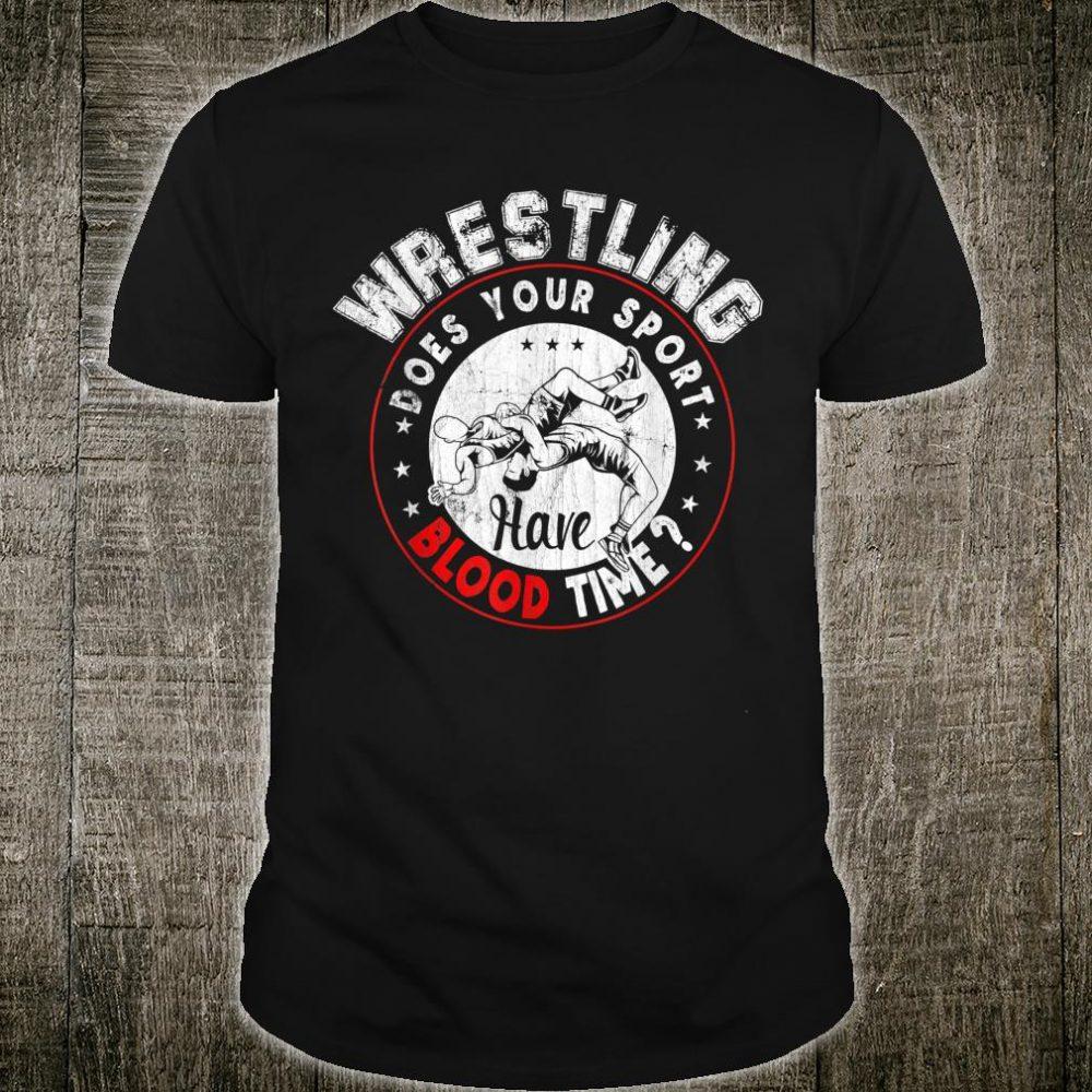 Wrestling Does Your Sport Have Blood Time Wrestle Shirt