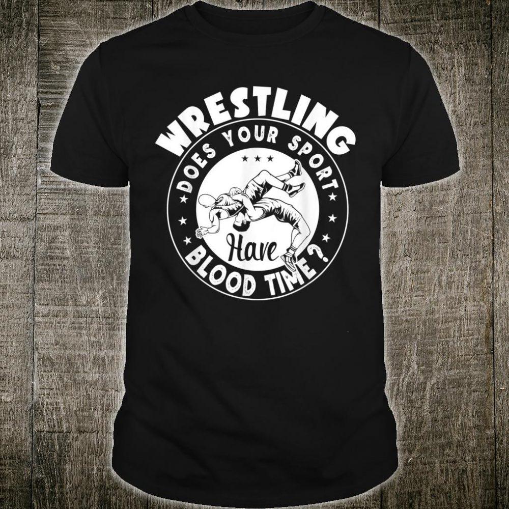 Wrestling Does Your Sport Have Blood Time Wrestler Shirt