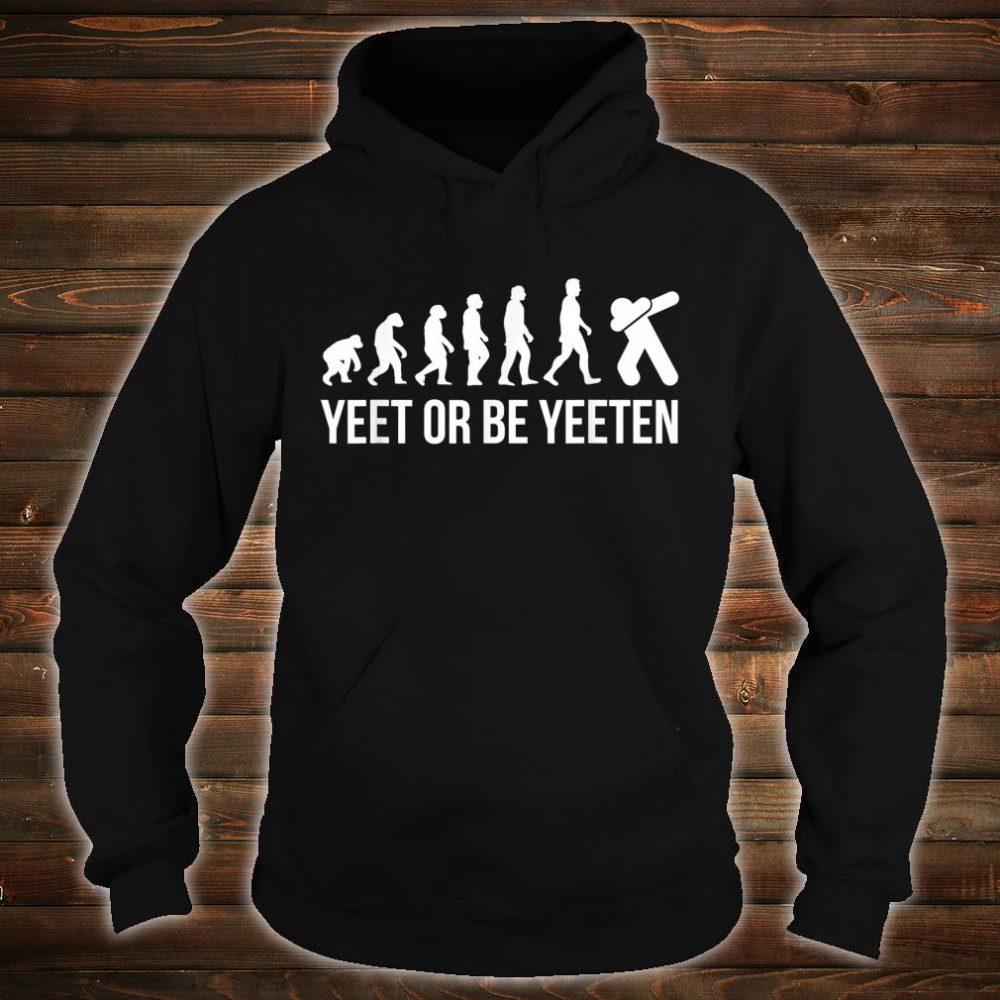 Yeet Or Be Yeeten Evolution Dank Meme For Dabbing Gamer Shirt hoodie