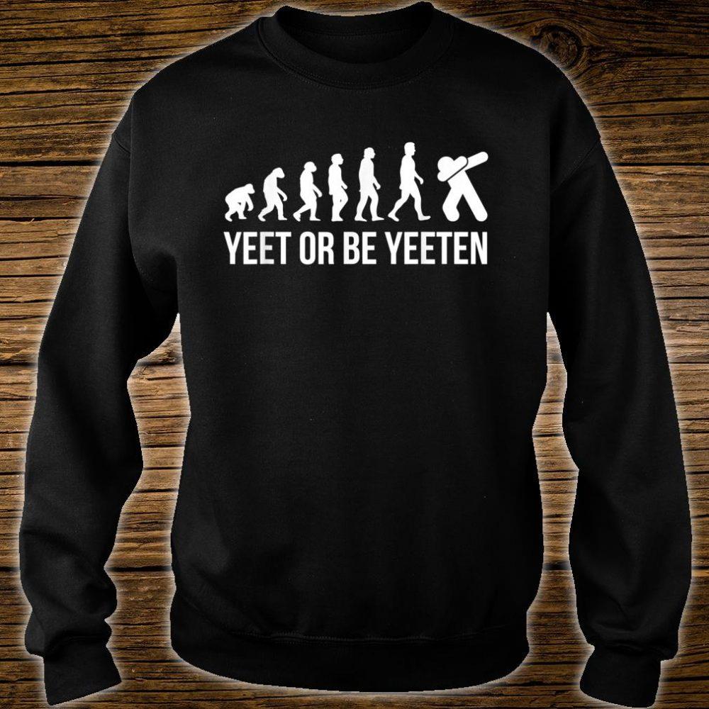 Yeet Or Be Yeeten Evolution Dank Meme For Dabbing Gamer Shirt sweater