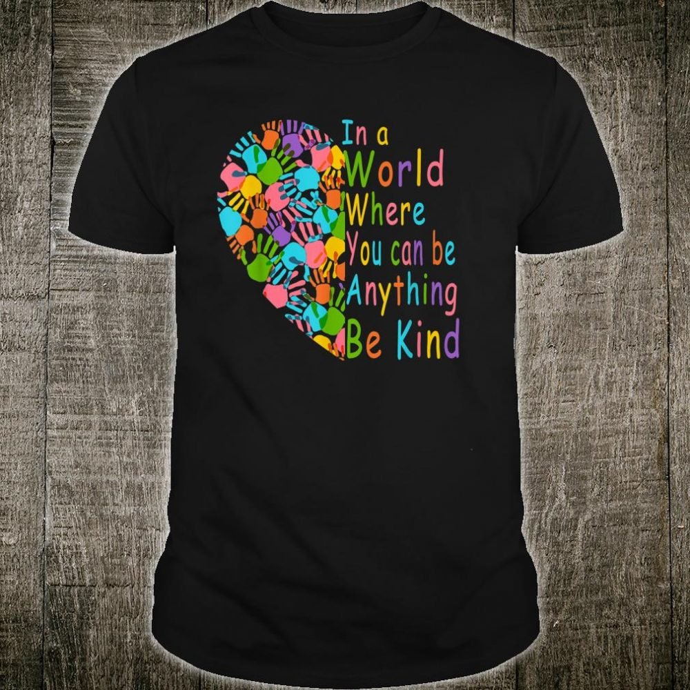 You Can Be Anything Be Kind Choose Kindness Shirt