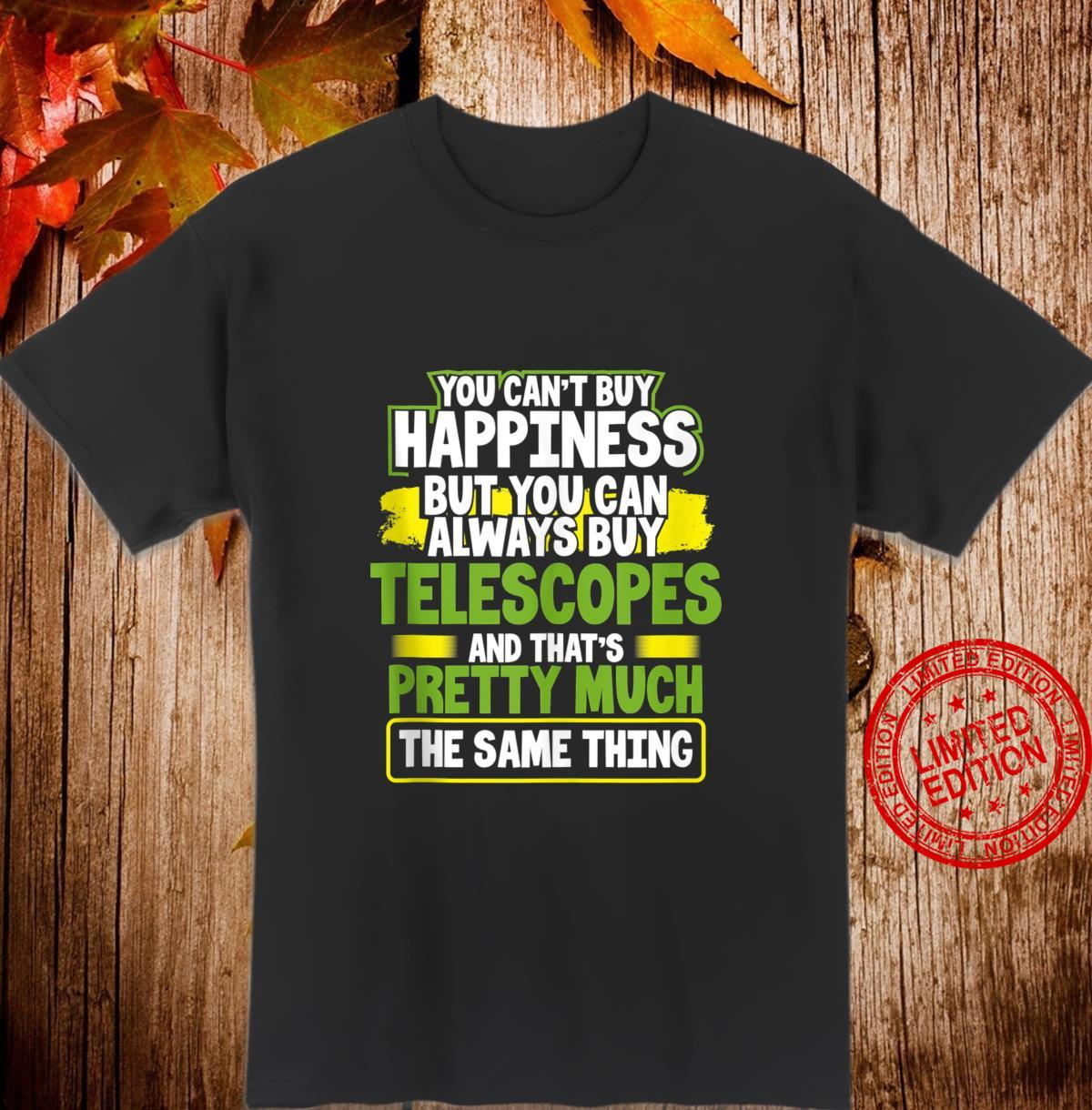 You Can't Buy Happiness You Can Buy Telescopes Astronomer Shirt